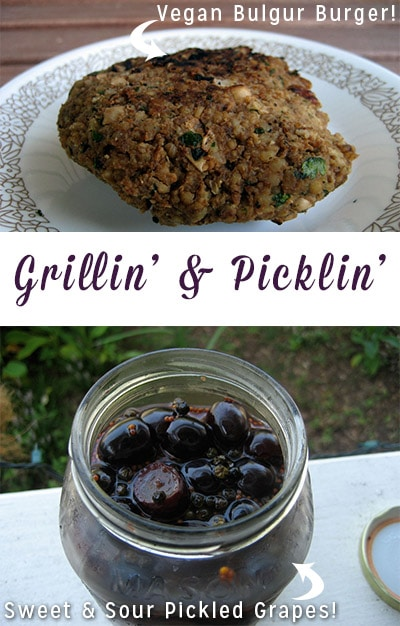 Vegan Bulgur Burger for the Grill (and I pickled some grapes!)