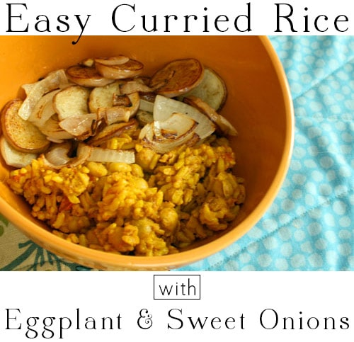 This curried rice recipe cooks up like a charm in the rice cooker, and it's lovely topped with simple sauteed eggplant and sweet onions.