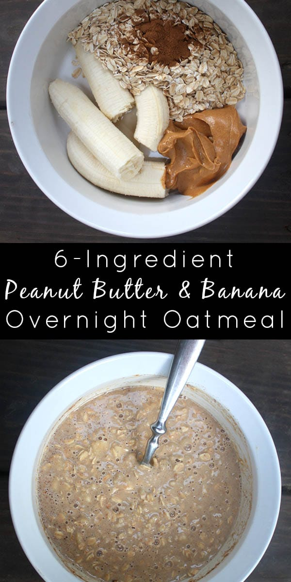 "image collage of overnight oats ingredients in a bowl and then all mixed together. Text reads: ""6-Ingredient Peanut Butter Banana Overnight Oatmeal"""