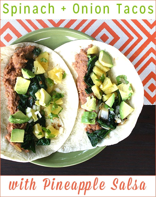 Spinach and onion tacos stuffed with refried beans and sweet-and-sour pineapple salsa!