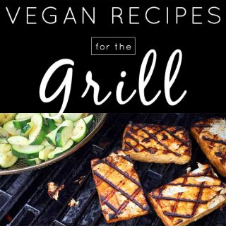 Vegan Grill Recipes for Memorial Day (and all summer long!)