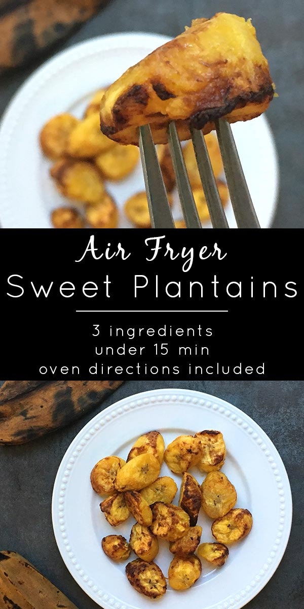 "photo collage of air fryer plantains on a fork and on a plate. text reads, ""Air Fryer Sweet Plantains. 3 ingredients, under 15 minutes, oven directions included"""