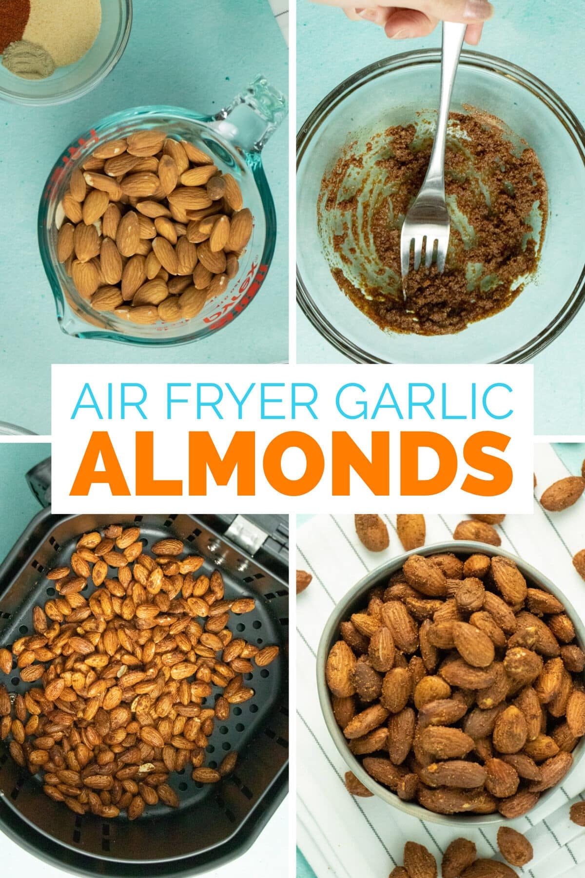 image collage of air fryer almond ingredients on a table, the garlic paste in the mixing bowl, uncooked almonds in the air fryer basket, and the cooked almonds in a serving dish