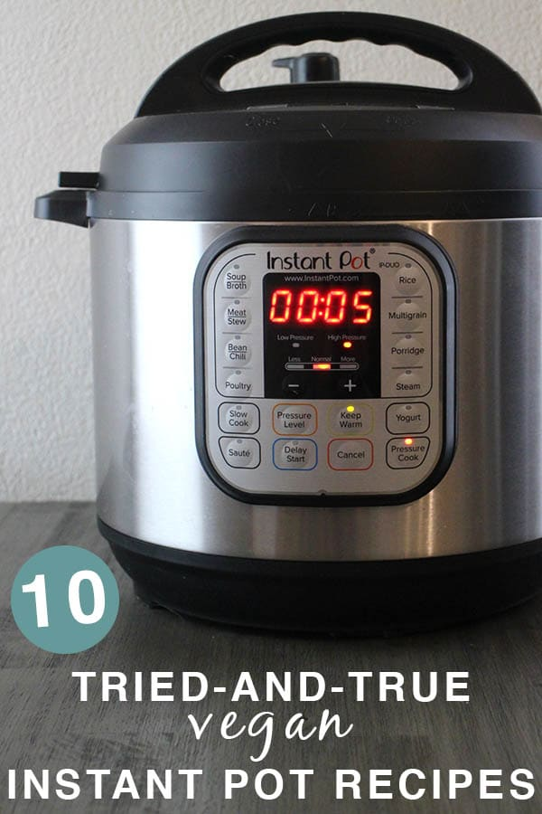 "Instant Pot on a table. Text reads: ""10 Tried-and-True Vegan Instant Pot Recipes"""