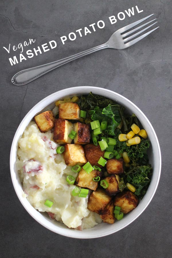 Vegan Mashed Potato Bowl of Your DREAMS!