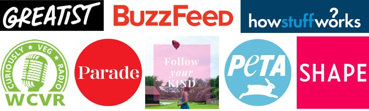 As Seen On: Buzzfeed, How Stuff Works, Parade Magazine, Follow Your Kind Podcast, Peta, Curiously Veg Radio, Shape Magazine