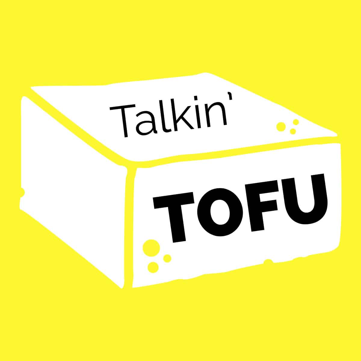 "drawing of tofu on a yellow background. black text reads ""Talkin' Tofu"""