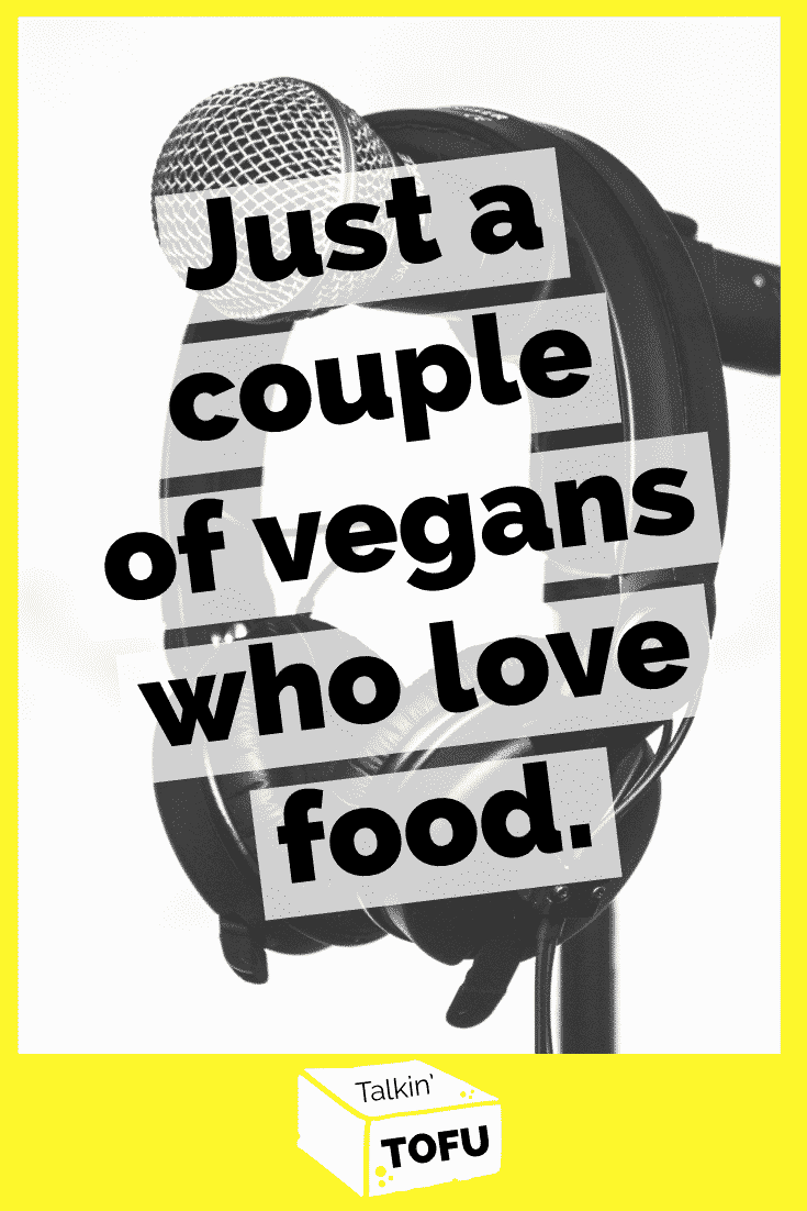 """Vegan podcast graphic: photo of a microphone with a text overlay that reads, """"Just a couple of vegans who love food."""" Talkin' Tofu logo at the bottom on a yellow background"""