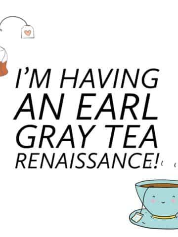 "graphic that reads, ""I'm having an Earl Gray tea renaissance!"""